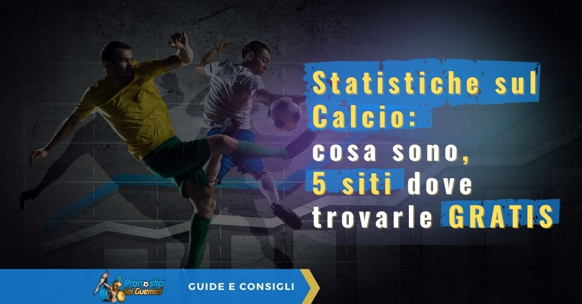 statistiche sul calcio quello che ti serve sapere per scommettere