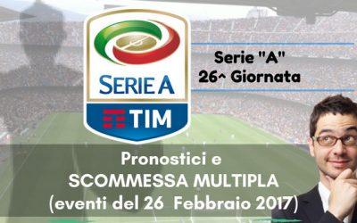 """Serie """"A"""" 26^ Giornata. PRONOSTICI e SCOMMESSA MULTIPLA (26-02-2017)"""