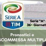"""Pronostici Serie """"A"""" 36^ Giornata. La Scommessa Multipla del 14 Maggio 2017"""