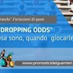 Dropping Odds: Cosa sono, dove trovarle, quando giocarle!