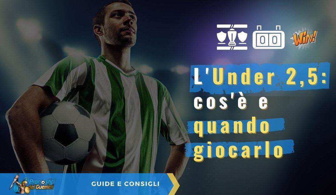 L'Under 2,5 nelle Scommesse sul Calcio: cos'è e quando giocarlo