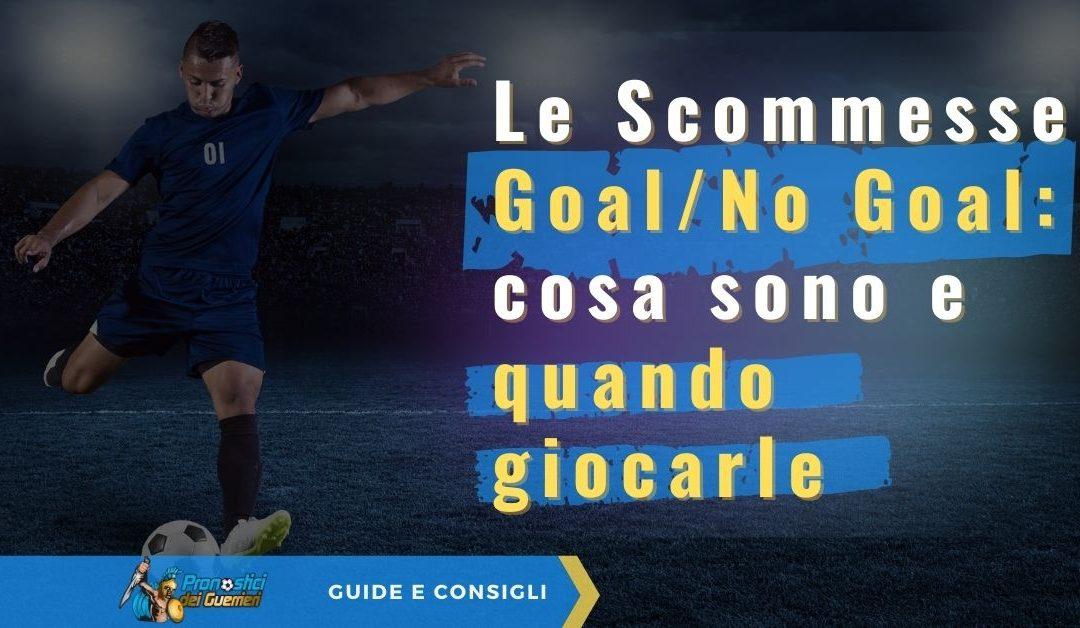 Scommesse Goal No Goal: cosa sono e quando giocarle