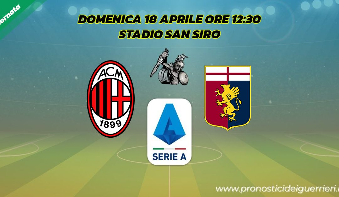 Milan-Genoa: Pronostico 31^ Giornata Serie A (18 Aprile 2021)