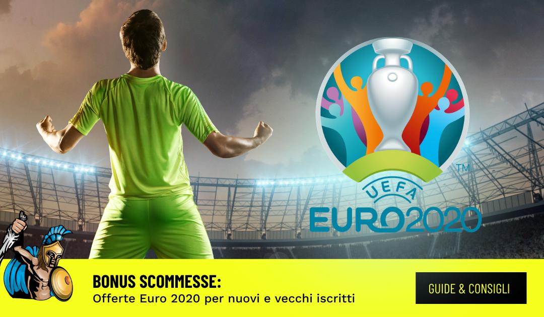 Euro 2020: I migliori Bonus Scommesse per nuovi iscritti e per utenti già registrati