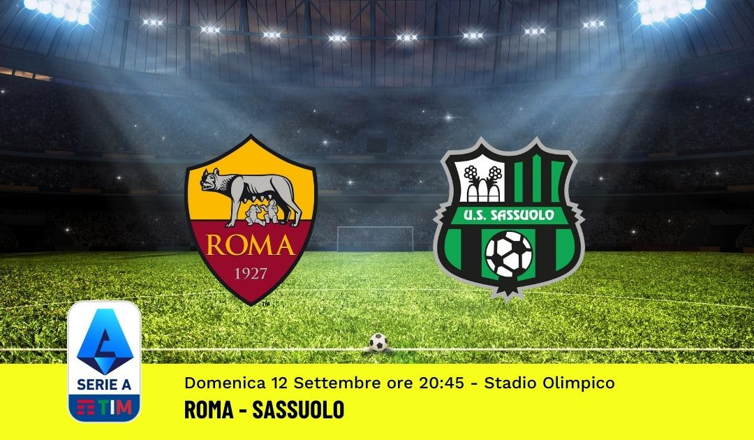 Pronostico Roma-Sassuolo: 3^ Giornata Serie A (12 Settembre 2021)